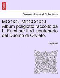 MCCXC.-MDCCCXCI. Album Poliglotto Raccolto Da L. Fumi Per Il VI. Centenario del Duomo Di Orvieto.