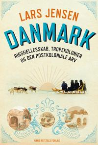 Danmark - rigsfællesskab, tropekolonier og den postkoloniale arv