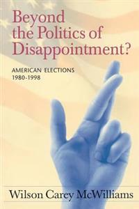 Beyond the Politics of Disappointment: American Elections 1980-1998