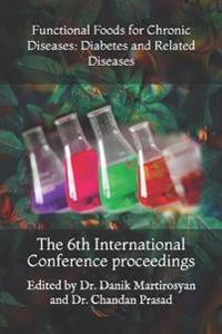 Functional Foods for Chronic Diseases: Diabetes and Related Diseases: The 6th International Conference Proceedings