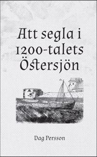 Att segla i 1200-talets Östersjön - Dag Persson pdf epub