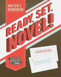 Ready, Set, Novel!: A Writer's Workbook