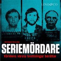 Seriemördare: Världens värsta brottslingar berättar