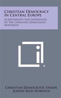 Christian Democracy in Central Europe: Achievements and Aspirations of the Christian Democratic Movement
