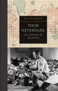 Thor Heyerdahl og jakten på Atlantis - Per Ivar Hjeldsbakken Engevold pdf epub