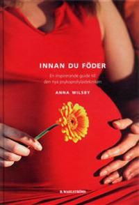 Innan du föder : en inspirerande guide till den nya psykoprofylaxtekniken