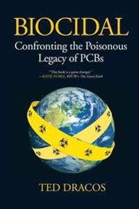 Biocidal: Confronting the Poisonous Legacy of PCBs