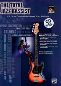 The Total Jazz Bassist: A Fun and Comprehensive Overview of Jazz Bass Playing [With CD]
