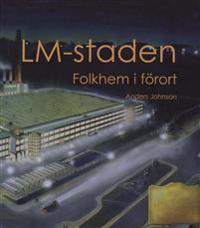 LM-staden : folkhem i förort - Anders Johnson pdf epub