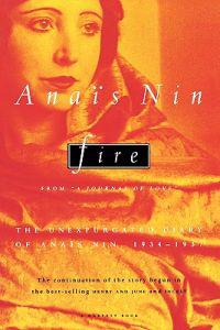Fire: From a Journal of Love the Unexpurgated Diary of Anais Nin, 1934-1937