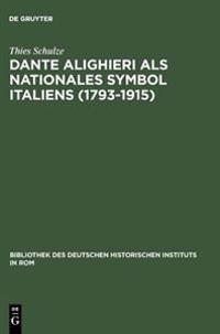 Dante Alighieri Als Nationales Symbol Italiens 1793-1915
