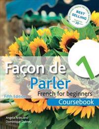 Facon de Parler 1 French for Beginners: Coursebook 5ed