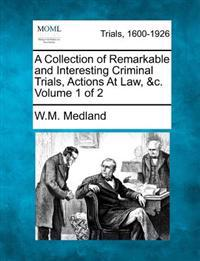 A Collection of Remarkable and Interesting Criminal Trials, Actions at Law, &C. Volume 1 of 2