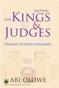 Dating the Kings and Judges: Pharaoh of Exodus Unmasked