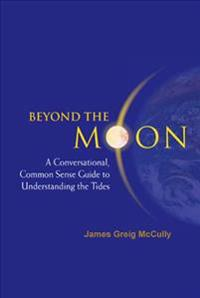 Beyond The Moon: A Conversational, Common Sense Guide To Understanding The Tides
