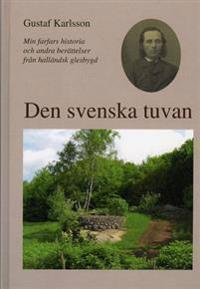 Den svenska tuvan : min farfars historia och andra berättelser från halländsk glesbygd