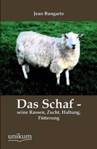 Das Schaf - Seine Rassen, Zucht, Haltung, Futterung