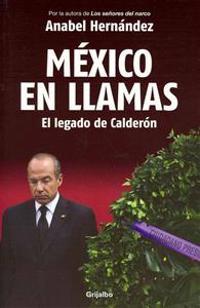 Mexico en Llamas: El Legado de Calderon = Mexico in Flames