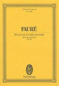 Faure: Pelleas Et Melisande: Suite for Orchestra