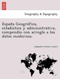 Espan a Geogra Fica, Estadistica y Administrativa, Compendio Con Arreglo a Los Datos Modernos.