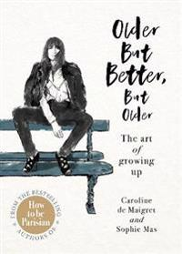 Older but Better, but Older - The Parisian Art of Growing Up