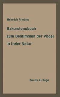 Exkursionsbuch Zum Bestimmen Der V gel in Freier Natur Nach Ihrem Lebensraum Geordnet. F r Laien Und Fachleute