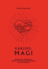 Kärleksmagi : ritualer, formler & brygder som får kärleken att blomstra