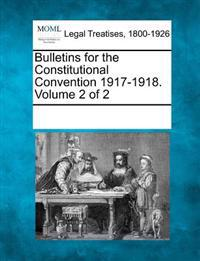 Bulletins for the Constitutional Convention 1917-1918. Volume 2 of 2