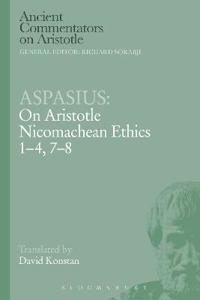 Aspasius - On Aristotle Nicomachean Ethics 1-4, 7-8