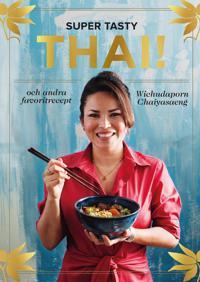 Super tasty thai! : och andra favoritrecept