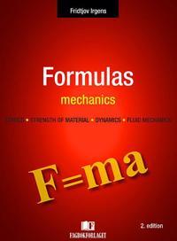 Formulas Mechanics: Statics, Strength of Material, Dynamics, Fluid Mechanics
