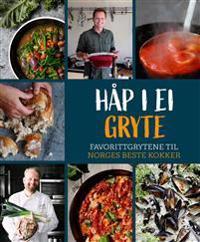 Håp i ei gryte; favorittgrytene til Norges beste kokker