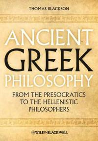 Ancient Greek Philosophy: From the Presocratics to the Hellenistic Philosop