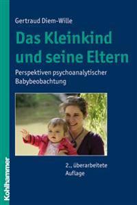 Das Kleinkind Und Seine Eltern: Perspektiven Psychoanalytischer Babybeobachtung