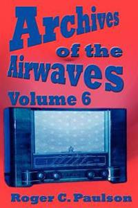 Archives of the Airwaves Vol. 6