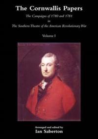 CORNWALLIS PAPERSThe Campaigns of 1780 and 1781 in The Southern Theatre of the American Revolutionary War Vol 1