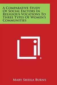 A Comparative Study of Social Factors in Religious Vocations to Three Types of Women's Communities