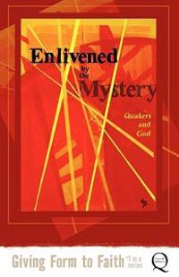 Enlivened by the Mystery: Quakers and God