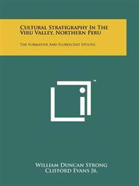 Cultural Stratigraphy in the Viru Valley, Northern Peru: The Formative and Florescent Epochs