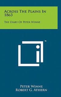 Across the Plains in 1863: The Diary of Peter Winne