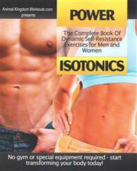 Power Isotonics: The Complete Book of Dynamic Self-Resistance Exercises for Men and Women