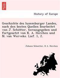 Geschichte Des Luxemburger Landes, Nach Den Besten Quellen Bearbeitet Von J. Scho Tter, Herausgegeben Und Fortgesetzt Von K. A. Herchen Und N. Van Werveke. Lief. 1, 2.