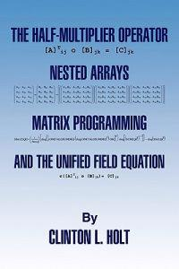The Half-Multiplier Operator, Nested Arrays, Matrix Programming, and the Unifield Equation