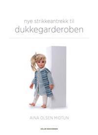 Nye strikkeantrekk til dukkegarderoben - Aina Olsen Midtun pdf epub