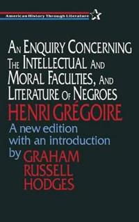 An Enquiry Concerning the Intellectual and Moral Faculties, and Literature of Negroes Henri Gregoire