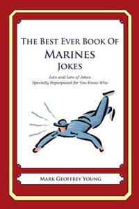 The Best Ever Book of Marines Jokes: Lots and Lots of Jokes Specially Repurposed for You-Know-Who