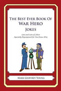The Best Ever Book of War Hero Jokes: Lots and Lots of Jokes Specially Repurposed for You-Know-Who