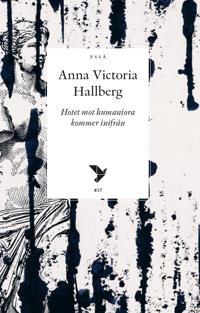Hotet mot humaniora kommer inifrån - Anna Victoria Hallberg pdf epub