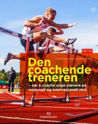 Den coachende treneren; Om å coache unge utøvere på nasjonalt og internasjonalt nivå; Bok 3 - Frank E. Abrahamsen, Erlend O. Gitsø | Ridgeroadrun.org