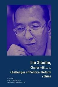 Liu Xiaobo, Charter 08, and the Challenges of Political Reform in China